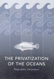 The Privatization of the Oceans by Rognvaldur Hannesson