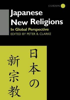Japanese New Religions in Global Perspective by Peter B Clarke