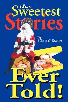 The Sweetest Stories Ever Told by Elliott C. Fauster
