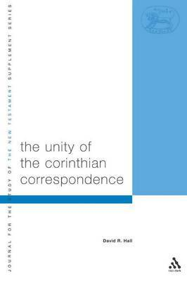 The Unity of the Corinthian Correspondence by David R. Hall