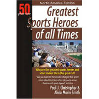 Greatest Sports Heroes of All Times by Paul J. Christopher image