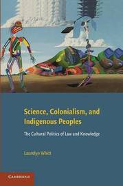 Science, Colonialism, and Indigenous Peoples by Laurelyn Whitt