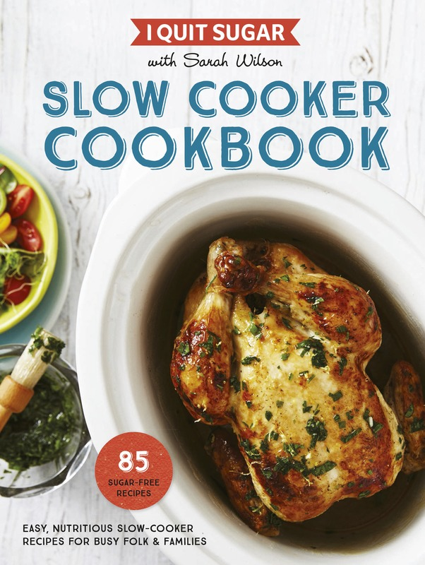 I Quit Sugar Slow Cooker by Sarah Wilson