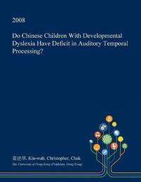 Do Chinese Children with Developmental Dyslexia Have Deficit in Auditory Temporal Processing? by Kin-Wah Christopher Chak image