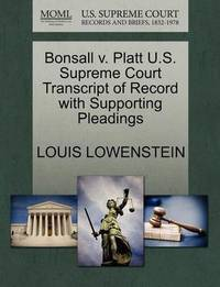 Bonsall V. Platt U.S. Supreme Court Transcript of Record with Supporting Pleadings by Louis Lowenstein