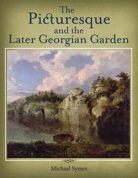 The Picturesque and the Later Georgian Garden by Michael Symes