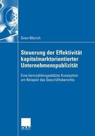 Steuerung Der Effektivitat Kapitalmarktorientierter Unternehmenspublizitat by Sven Morich