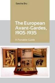 The European Avant-Gardes, 1905-1935 by Sascha Bru