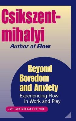 Beyond Boredom and Anxiety by Mihaly Csikszentmihalyi