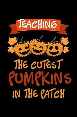 Teaching The Cutest Pumpkins In The Patch by Tsexpressive Publishing
