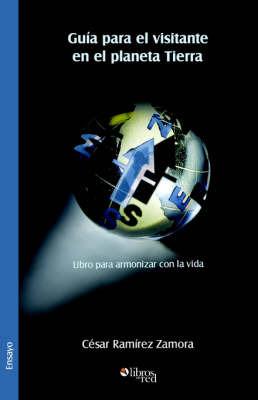 Guia Para El Visitante En El Planeta Tierra. Libro Para Armonizar Con La Vida by Cesar Ramirez Zamora image