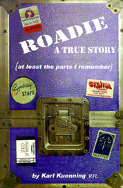 Roadie: A True Story (at Least the Parts I Remember) by Karl Kuenning, RFL image