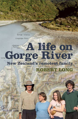 A Life on Gorge River: New Zealand's Remotest Family by Robert Long