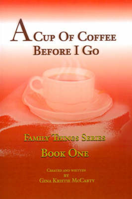A Cup of Coffee Before I Go by Gina Kristie McCarty