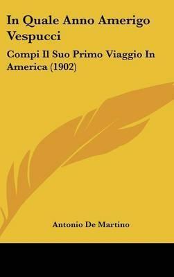 In Quale Anno Amerigo Vespucci: Compi Il Suo Primo Viaggio in America (1902) by Antonio De Martino