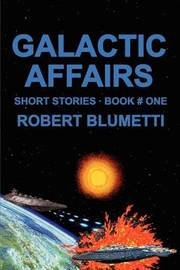 Galactic Affairs: Short Stories . Book # One by Robert Blumetti image