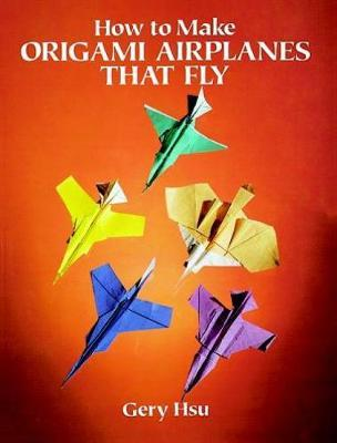 How to Make Origami Airplanes That Fly by Gery Hsu
