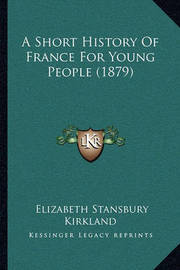 A Short History of France for Young People (1879) by Elizabeth Stansbury Kirkland