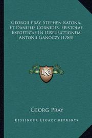 Georgii Pray, Stephen Katona, Et Danielis Cornides, Epistolae Exegeticae in Dispunctionem Antonii Ganoczy (1784) by Georg Pray