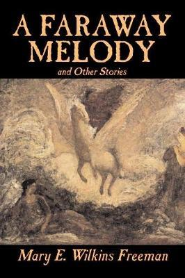 A Faraway Melody and Other Stories by Mary E.Wilkins Freeman image