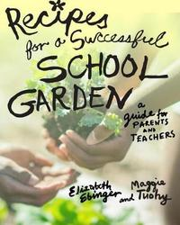 Recipes for a Successful School Garden by Elizabeth Ebinger