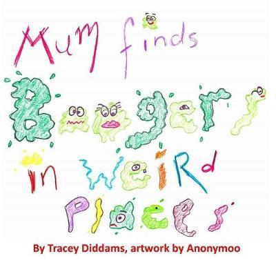 Mum Finds Boogers in Weird Places by Tracey Diddams