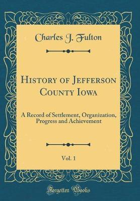 History of Jefferson County Iowa, Vol. 1 by Charles J Fulton