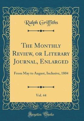 The Monthly Review, or Literary Journal, Enlarged, Vol. 44 by Ralph Griffiths image
