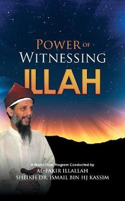 Power of Witnessing Illah by Dr Ismail Bin Hj Kassim image