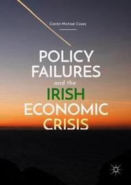 Policy Failures and the Irish Economic Crisis by Ciaran Michael Casey
