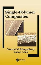 Single-Polymer Composites by Samrat Mukhopadhyay