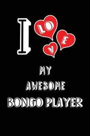 I Love My Awesome Bongo Player by Lovely Hearts Publishing