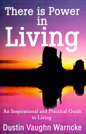 There is Power in Living: An Inspirational and Practical Guide to Living by Dustin Vaughn Warncke image