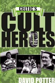 Celtic's Cult Heroes by David Potter image