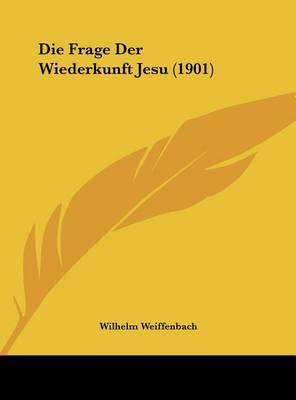 Die Frage Der Wiederkunft Jesu (1901) by Wilhelm Weiffenbach image