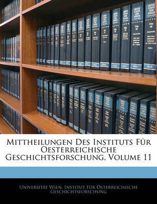 Mittheilungen Des Instituts Fr Oesterreichische Geschichtsforschung, Volume 11