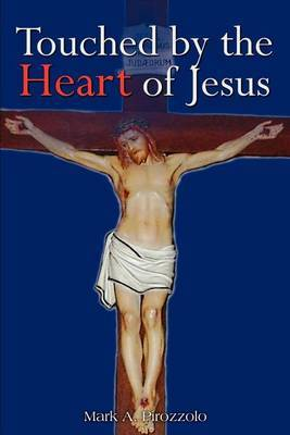 Touched by the Heart of Jesus by Mark A. Pirozzolo image