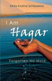 I Am Hagar by Kinita Kadnar Schripsema