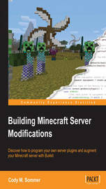 Building Minecraft Server Modifications by Cody M. Sommer