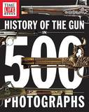 History of the Gun in 500 Photographs by Time-Life Books