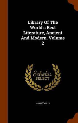 Library of the World's Best Literature, Ancient and Modern, Volume 2 by * Anonymous