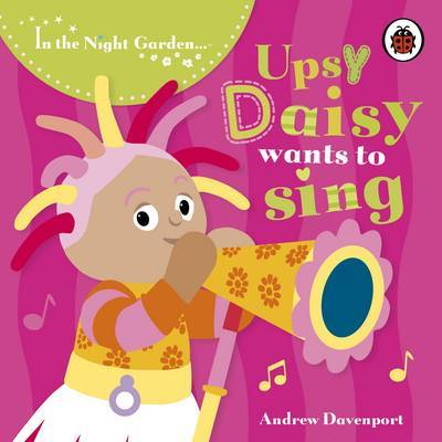 In the Night Garden: Upsy Daisy Wants to Sing by BBC