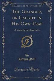 The Granger, or Caught in His Own Trap by David Hill