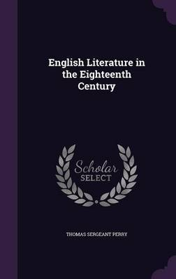 English Literature in the Eighteenth Century by Thomas Sergeant Perry image