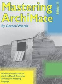 Mastering Archimate II by Gerben Wierda