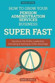 How to Grow Your Pension Administration Services Business Super Fast by Daniel O'Neill