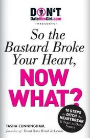 DontDateHimGirl.com Presents - So the Bastard Broke Your Heart, Now What? by Tasha Cunningham image