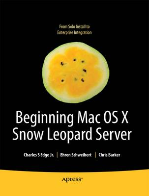 Beginning Mac OS X Snow Leopard Server: From Solo Install to Enterprise Integration by Charles Edge image