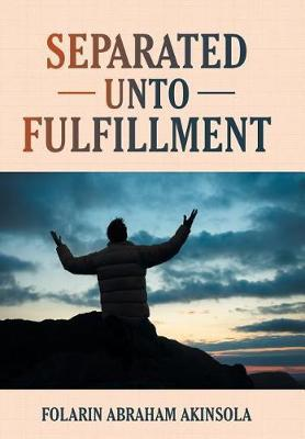 Separated Unto Fulfillment by Folarin Abraham Akinsola image