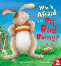 Who's Afraid of the Big Bad Bunny? by Steve Smallman